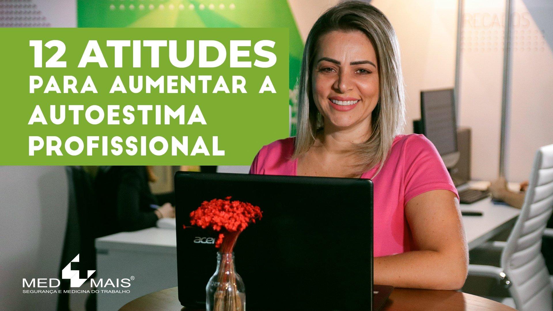 12 atitudes para aumentar a autoestima profissional