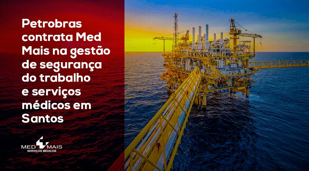 Petrobras contrata Med Mais na gestão de segurança do trabalho e serviço médico em Santos