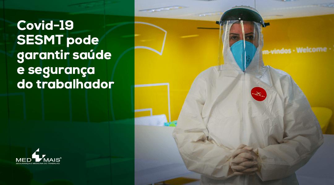 Covid-19:  SESMT pode garantir saúde e segurança do trabalhador